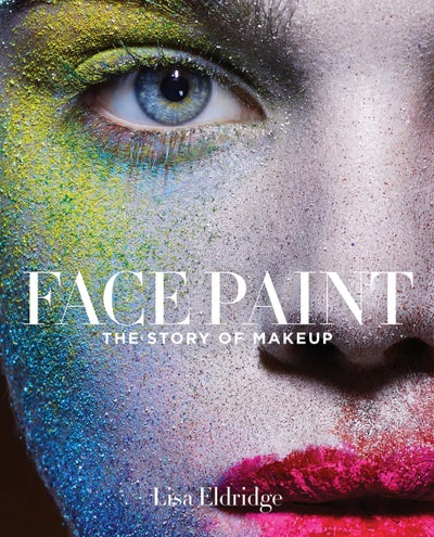 Face Paint: The Story of Makeup by Lisa Eldridge | Source: Courtesy