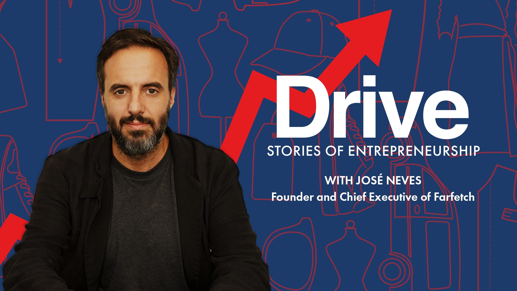 Article cover of Drive Episode 1: José Neves on Building Farfetch
