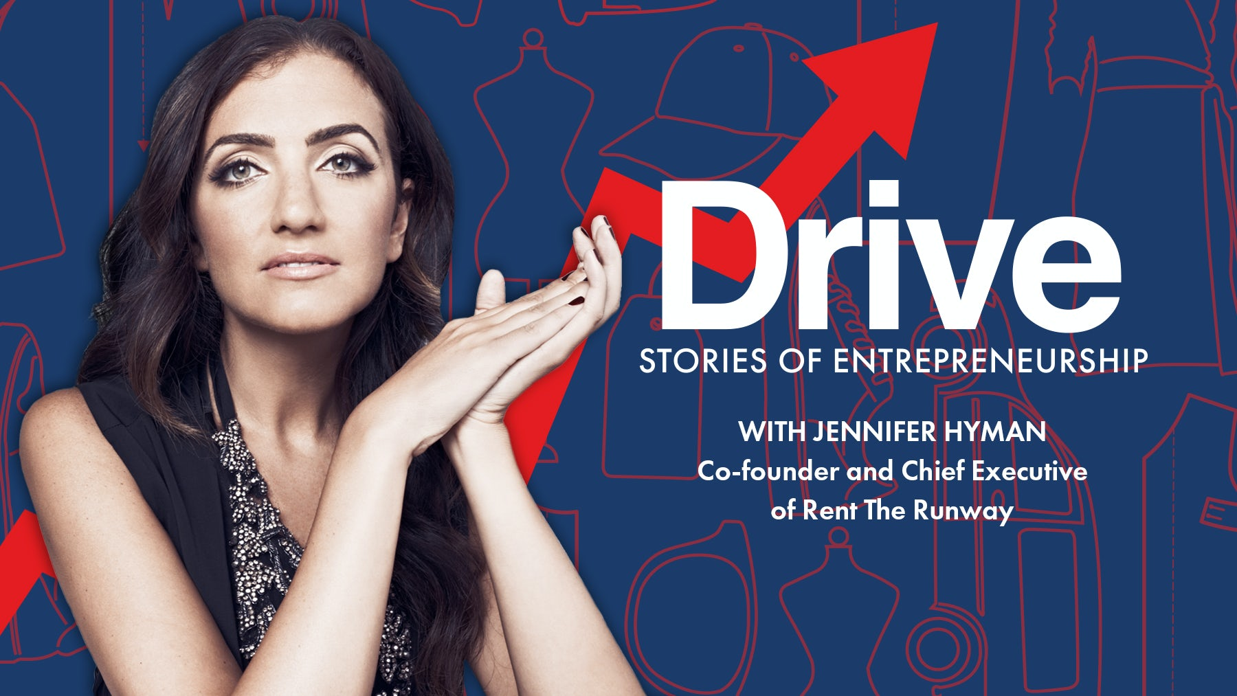 Drive Episode 7: Rent the Runway's Jennifer Hyman on Realising Radical Ideas