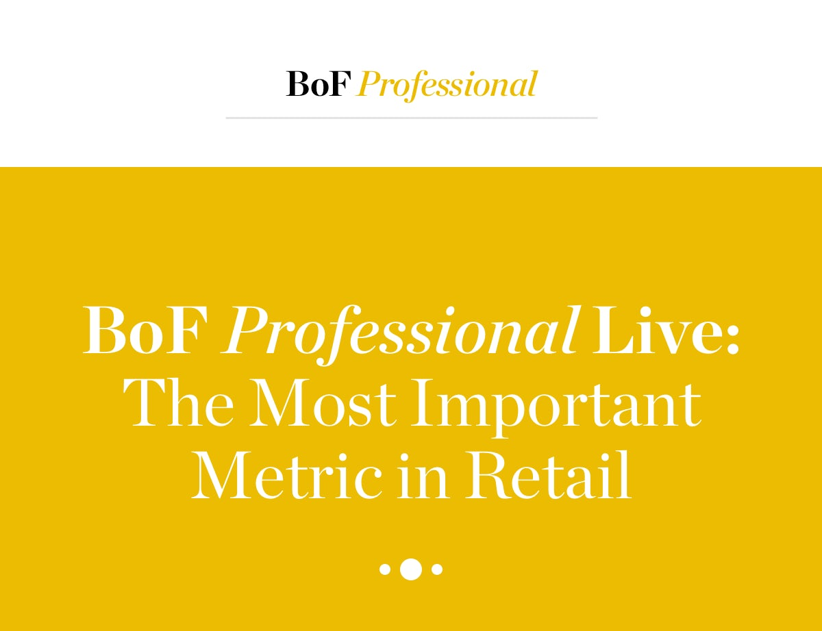 BoF Professional Live: The Most Important Metric in Retail