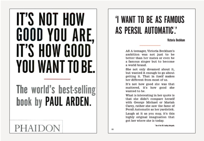 It's Not How Good You Are, It's How Good You Want To Be, by Paul Arden   Courtesy: Phaidon Press